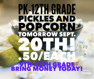 DON'T FORGET! Pickles & Popcorn tomorrow Sept. 20th .50/each. 9th-12th grade bring your money today!